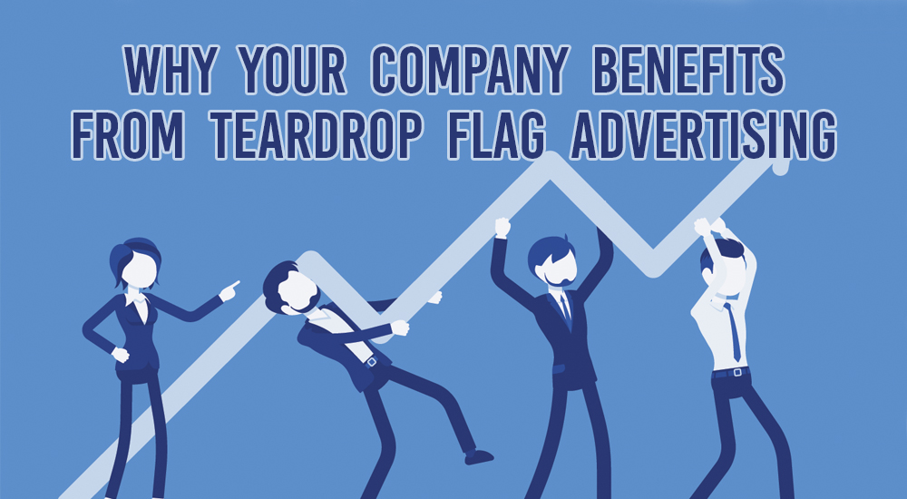 why your company benefits from teardrop flag advertising