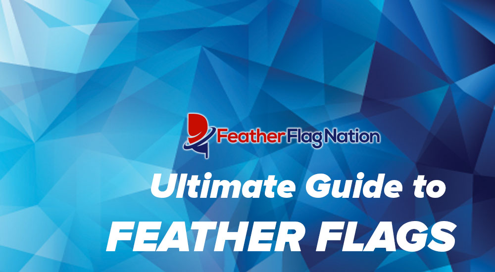 Ultimate Guide to Feather Flags 1