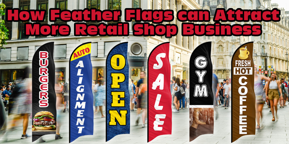How Feather Flags Can Attract More Retail Shop Business