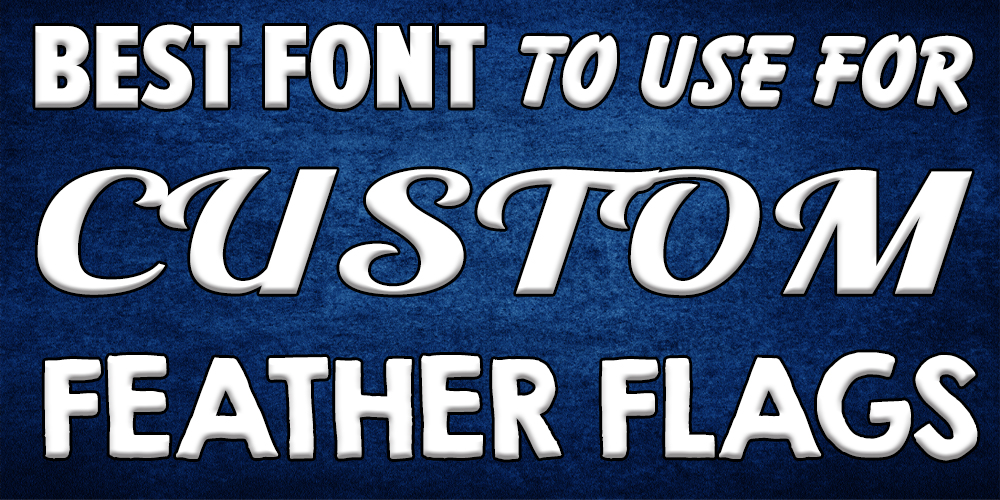 Best Font to Use for Custom Feather Flags