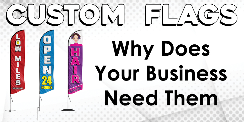 Custom Flags & Why Your Business Needs Them