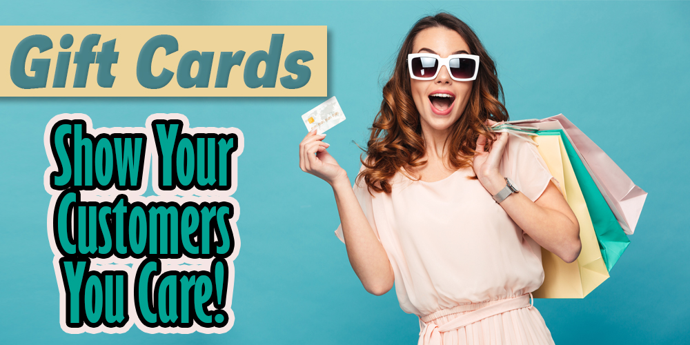 Gift Cards - Show your customers you care