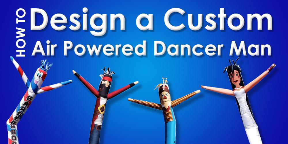 How to Design a Custom Air Powered Dancer Man