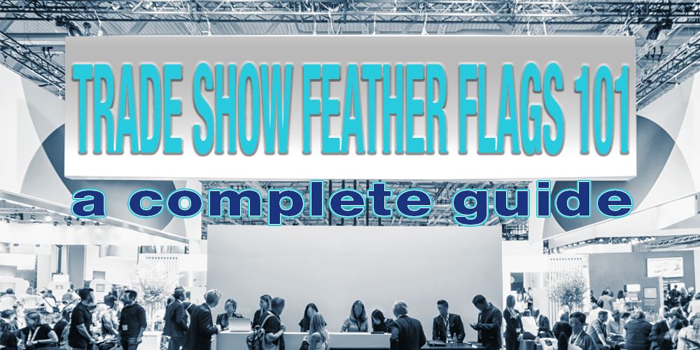 Trade Show Feather Flags 101 - A Complete Guide