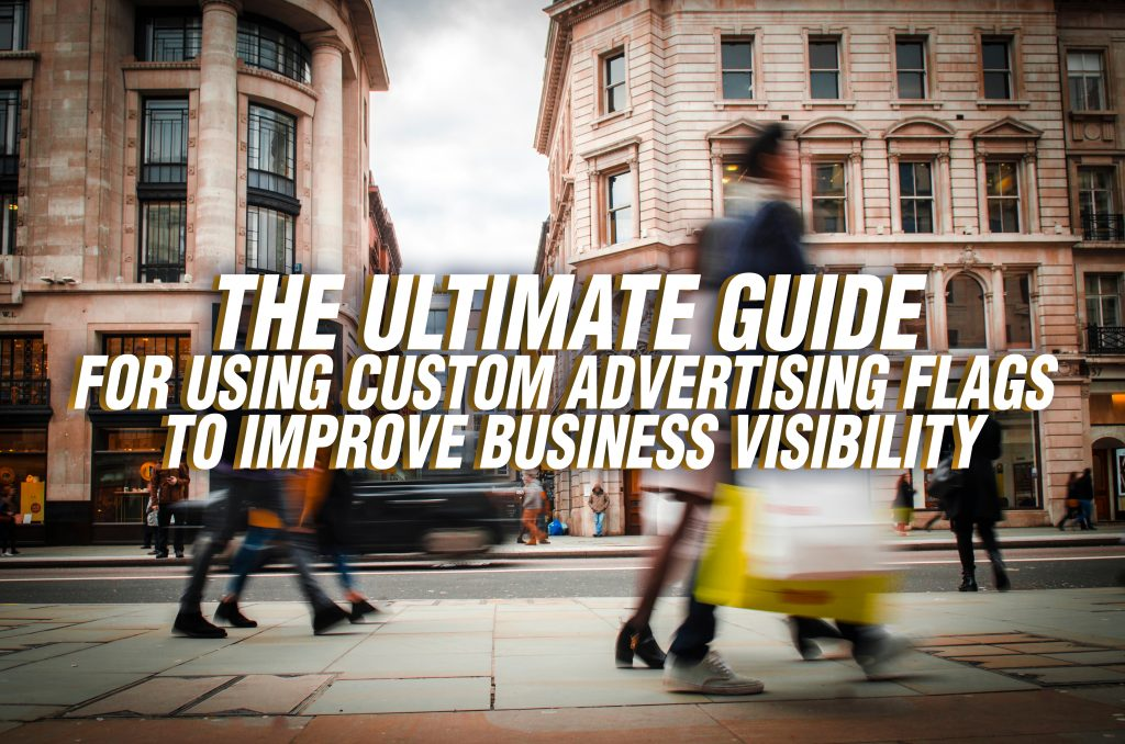 Ultimate Guide for Using Custom Advertising Flags to Improve Business Visibility